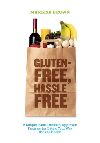 9781932603828: Gluten-Free, Hassle Free: A Simple, Sane, Dietitian-Approved Program for Eating Your Way Back to Health