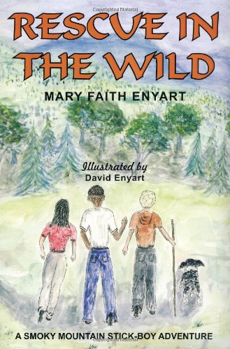 "Rescue in the Wild"" (""A Smoky Mountain Stick-Boy Adventure"", One): Mary Faith Enyart"