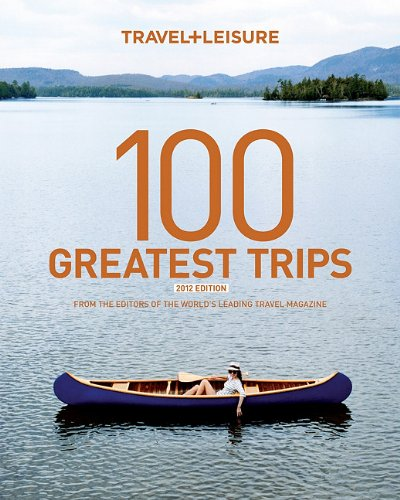 9781932624380: TRAVEL + LEISURE: 100 Great Trips 6th
