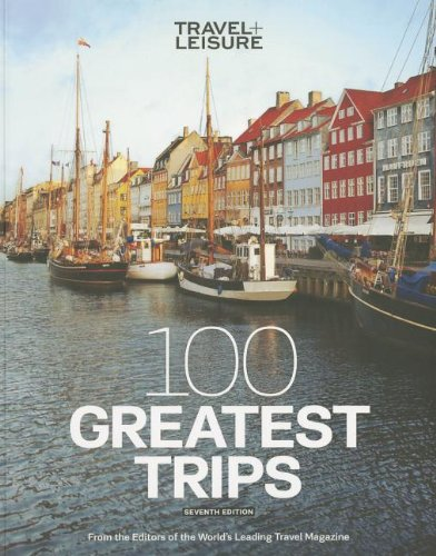9781932624465: TRAVEL + LEISURE: 100 Great Trips 7th