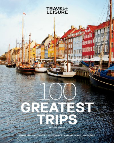 9781932624571: TRAVEL + LEISURE: 100 Greatest Trips