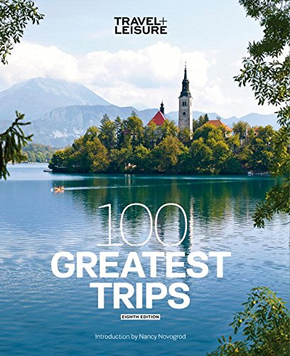 9781932624663: Travel + Leisure 100 Greatest Trips, 8th Edition