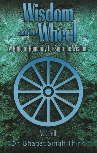 Wisdom and the Wheel: A Bible of Humanity for Supreme Wisdom (Wisom and the Wheel): Thind, Bhagat ...