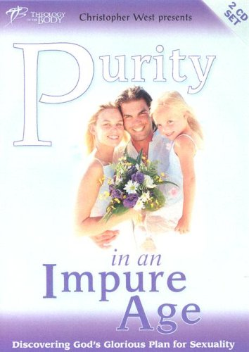 Purity in an Impure Age: Discovering God's Glorious Plan for Sexuality (1932631097) by West, Christopher