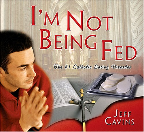 9781932631210: I'm Not Being Fed! The #1 Catholic Eating Disorder