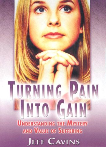 Turning Pain Into Gain: Understanding the Mystery and Value of Suffering (1932631348) by Jeff Cavins