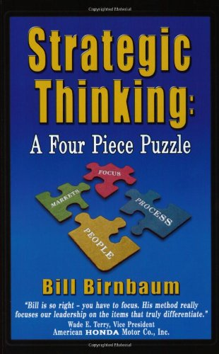 Strategic Thinking: A Four Piece Puzzle: Birnbaum, Bill
