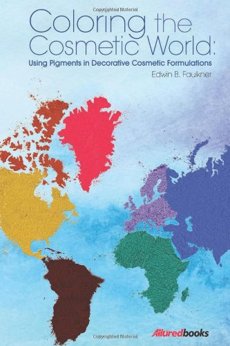 9781932633979: Coloring the Cosmetic World: Using Pigments in Decorative Cosmetic Formulations