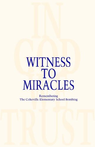 Witness to Miracles, Remembering the Cokeville Elementary School Bombing