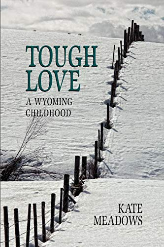9781932636956: Tough Love, a Wyoming Childhood