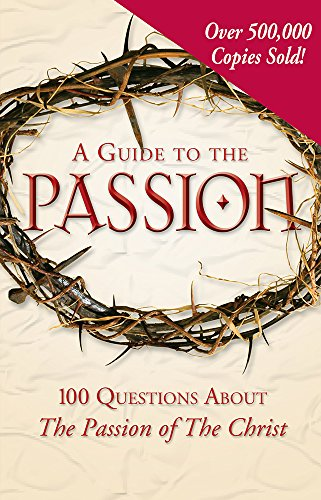 9781932645422: A Guide to the Passion: 100 Questions About The Passion of The Christ