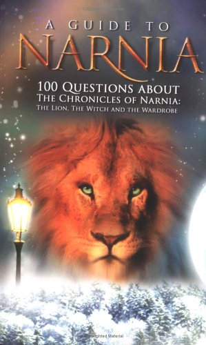 9781932645972: A Guide to Narnia: 100 Questions about the Chronicles of Narnia: The Lion, the Witch and the Wardrobe