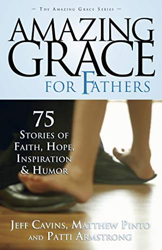 9781932645996: Amazing Grace for Fathers: 75 Stories of Faith, Hope, Inspiration, and Humor