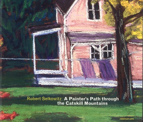 Robert Selkowitz: A Painters Path through the: Selkowitz, Robert; Kleinhans,