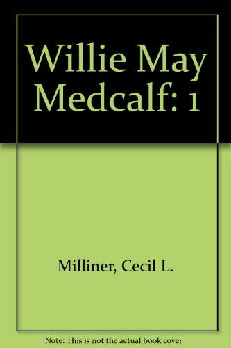 WILLIE MAY MEDCALF: A Novel of the Old West: Milliner, Cecil L.