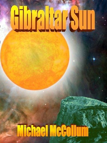 Gibraltar Sun (Gibraltar Stars, Volume 2) (9781932657555) by Michael McCollum