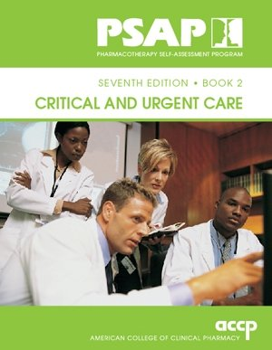 Critical and Urgent Care (Pharmacotherapy Self-Assessment Program, seventh edition, Book 2): n/a