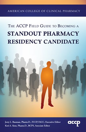 ACCP Field Guide to Becoming a Standout Pharmacy Residency Candidate: Jerry L. Bauman, Pharm.D., ...