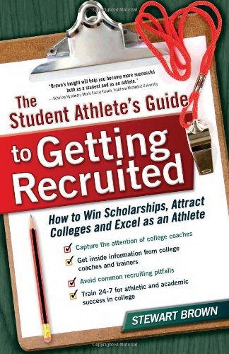 9781932662290: The Student Athlete's Guide to Getting Recruited: How to Win Scholarships, Attract Colleges and Excel as an Athlete