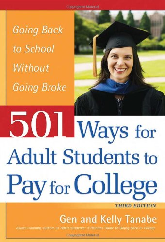 501 Ways for Adult Students to Pay for College: Going Back to School Without Going Broke: Tanabe, ...