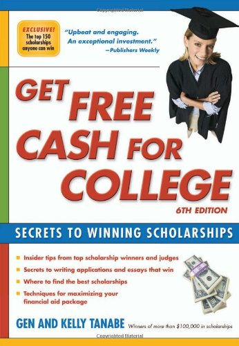 Get Free Cash for College: Secrets to Winning Scholarships: Tanabe, Gen; Tanabe, Kelly