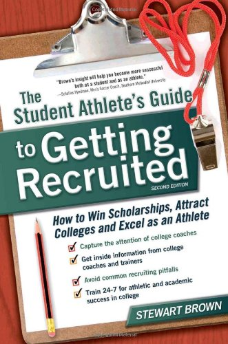 9781932662993: The Student Athlete's Guide to Getting Recruited: How to Win Scholarships, Attract Colleges and Excel as an Athlete