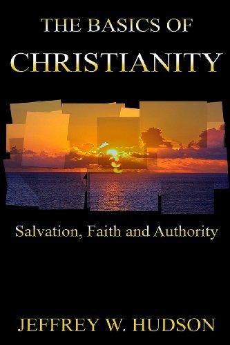 9781932667103: The Basics of Christianity Salvation,Faith and Authority (Volume 1)