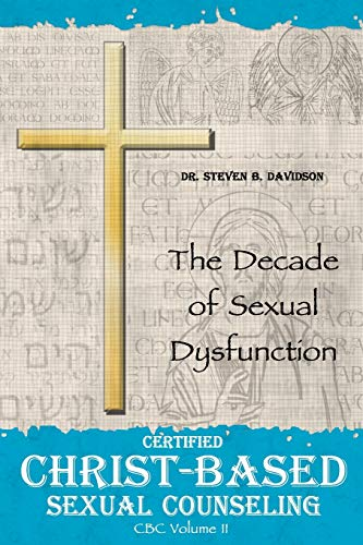 Certified Christ-based Sexual Counseling: The Decade of Sexual Dysfunction: DavidSon, Dr. Steven B.