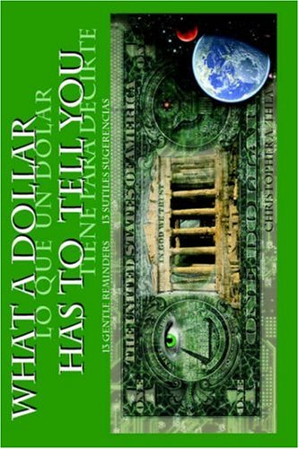 9781932672497: What a Dollar Has to Tell You - Lo Que Un Dolar Tiene Para Decirte