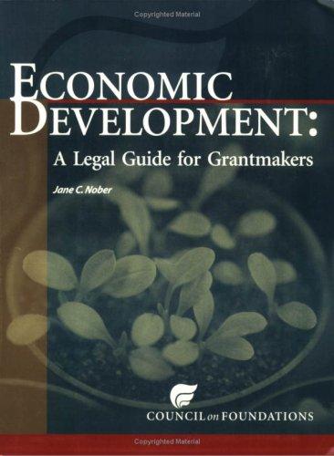 Economic Development: A Legal Guide for Grantmakers: Nober, Jane C.