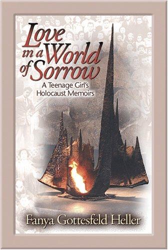 9781932687163: Love in a World of Sorrow: A Teenage Girl's Holocaust Memoirs