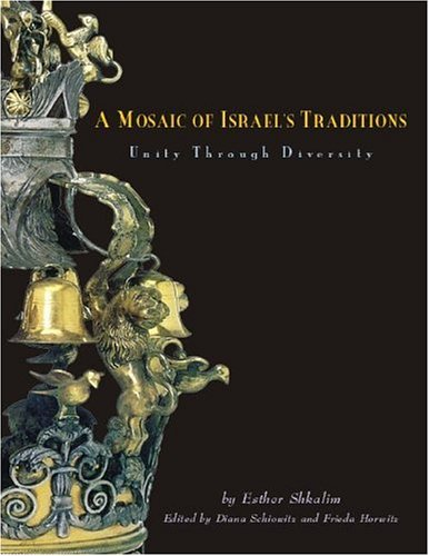 A Mosaic of Israel's Traditions Unity Through Diversity: Shkalim, Esther; Schiowitz, Diana & ...