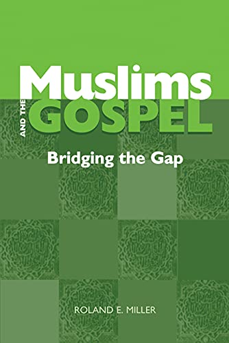 Muslims and the Gospel: A Reflection on Christian Sharing: Roland E. Miller