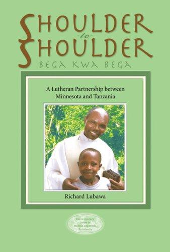 Shoulder to Shoulder: Bega Kwa Bega: A Lutheran Partnership Between Minnesota and Tanzania