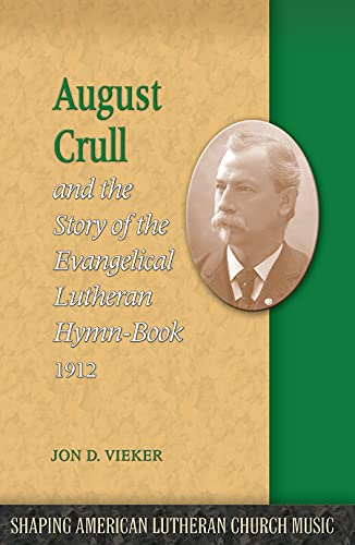 9781932688887: August Crull and the Story of the Lutheran Hymn-book (1912)