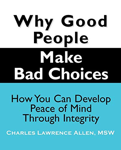 Why Good People Make Bad Choices: How You Can Develop Peace of Mind Through Integrity (New Horizons...