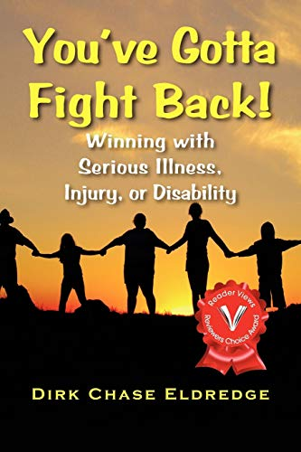 Youve Gotta Fight Back Winning with Serious Illness Injury or Disability: Dirk Chase Eldredge