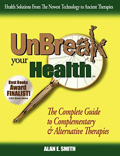 9781932690361: Unbreak Your Health: The Complete Guide to Complementary & Alternative Therapies