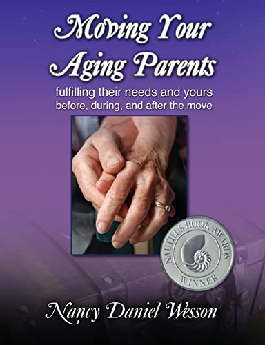 9781932690545: Moving Your Aging Parents: Fulfilling Their Needs and Yours Before, During, and After the Move