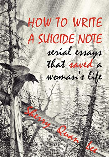 9781932690637: How to Write a Suicide Note: Serial Essays That Saved a Woman's Life (Reflections of America)