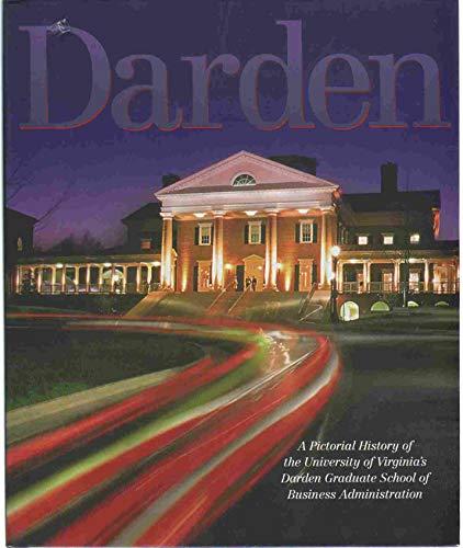 Darden, A Pictorial History of the University of Virginia's Darden Graduate Business School