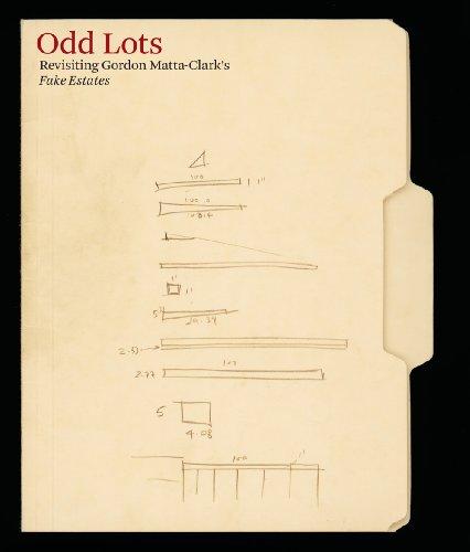 Odd Lots: Revisiting Gordon Matta-Clark'S Fake Estates: Jeffrey Kroessler; Frances