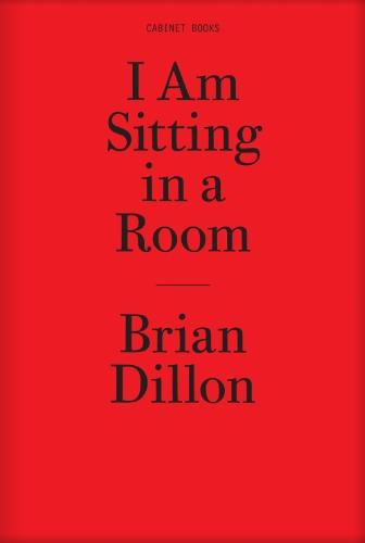 I Am Sitting in a Room (Twenty-Four-Hour: Brian Dillon, Jeffrey