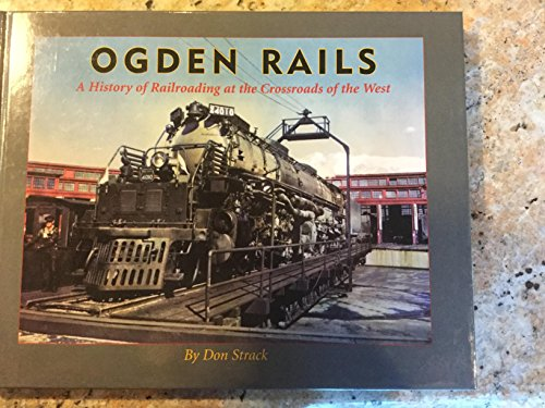 Ogden Rails: a History of Railroading at the Crossroads of the West: Strack, Don