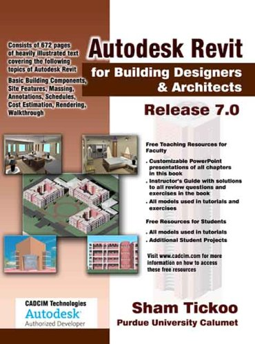Autodesk Revit for Building Designers & Architects Release 7.0: Sham Tickoo