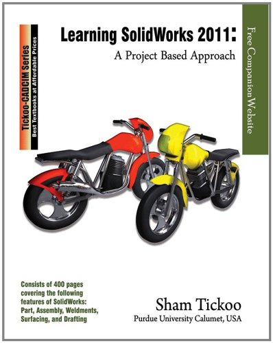 Learning SolidWorks 2011: A Project Based Approach: Prof. Sham Tickoo Purdue Univ., CADCIM ...