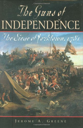 Guns of Independence, The - The Siege of Yorktown, 1781 (Historical Books (Savas Beatie)): Jerome ...