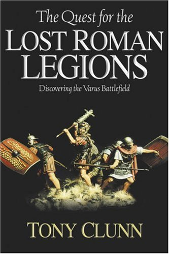 9781932714081: The Quest For the Lost Roman Legions: Discovering the Varus Battlefield