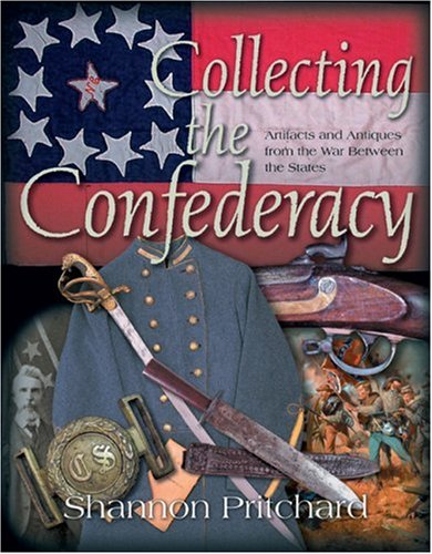 9781932714104: Collecting the Confederacy: Artifacts and Antiques from the War Between the States