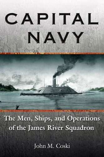 Capital Navy: The Men, Ships, and Operations of the James River Squadron
